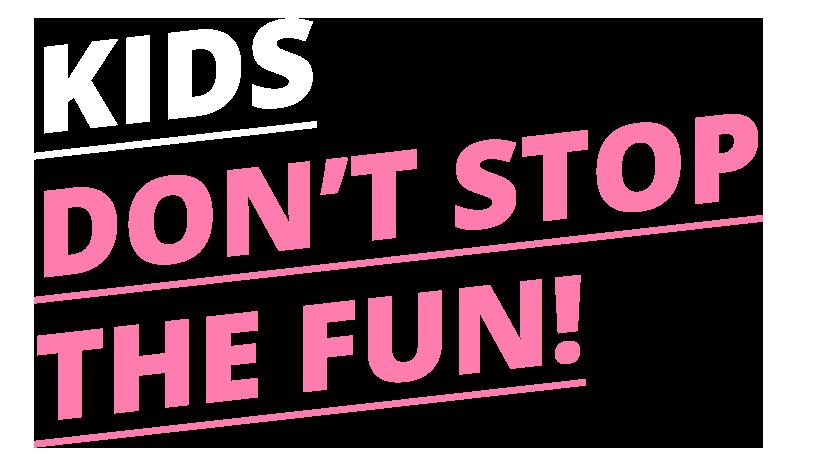 Kids don't stop the fun